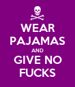 WEAR PAJAMAS AND GIVE NO FUCKS - Personalised Poster large