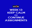 WEEK 13 KEEP CALM AND CONTINUE ASSIGNMENTS - Personalised Poster large