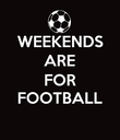 WEEKENDS ARE FOR FOOTBALL  - Personalised Poster large