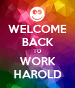 WELCOME BACK TO WORK HAROLD - Personalised Poster large