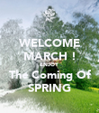 WELCOME MARCH ! ENJOY The Coming Of SPRING - Personalised Poster large