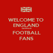 WELCOME TO  ENGLAND  GERMAN FOOTBALL FANS - Personalised Poster small