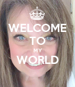 WELCOME TO MY WORLD  - Personalised Poster large