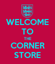 WELCOME TO THE CORNER STORE - Personalised Poster large