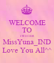 WELCOME TO TWITTER MissYuna_IND Love You All^^ - Personalised Poster large