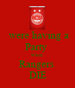 were having a Party  When  Rangers  DIE - Personalised Poster large