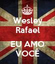 Wesley Rafael  EU AMO VOCÊ - Personalised Poster large