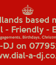West Midlands based mobile DJ Professional - Friendly - Experienced Weddings, Engagements, Birthdays, Christmas, New Year DIAL-A-DJ on 07795246427 www.dial-a-dj.co.uk - Personalised Poster large