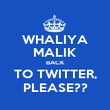 WHALIYA MALIK BACK TO TWITTER, PLEASE?? - Personalised Large Wall Decal