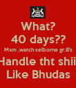 What? 40 days?? Mxm ,watch selborne gr.8's Handle tht shiii Like Bhudas - Personalised Poster large