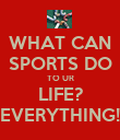 WHAT CAN SPORTS DO TO UR LIFE? EVERYTHING! - Personalised Poster large