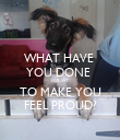 WHAT HAVE  YOU DONE  TODAY TO MAKE YOU FEEL PROUD? - Personalised Poster large