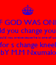 WHAT IF GOD WAS ONE OF US? Would you change you way? would earth be like heavan? or would you praise cause he is one of us now,not a myth and not a dream would he feel the pain we feel?would you for s change kneel down and pray?would he do what he do? bY M.M Nxumalo - Personalised Poster large