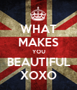 WHAT MAKES YOU BEAUTIFUL XOXO - Personalised Poster large