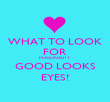 WHAT TO LOOK FOR PERSONALITY GOOD LOOKS EYES! - Personalised Poster large