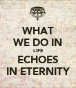 WHAT WE DO IN LIFE ECHOES IN ETERNITY - Personalised Poster large