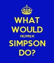 WHAT WOULD HOMER SIMPSON DO? - Personalised Poster large