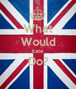 What Would Kate  Do?  - Personalised Poster large