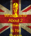 What You're About 2 Witness Is No Illusion - Personalised Poster large