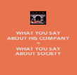 WHAT YOU SAY ABOUT HIS COMPANY IS WHAT YOU SAY ABOUT SOCIETY - Personalised Poster large