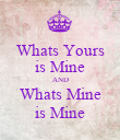 Whats Yours is Mine AND Whats Mine is Mine - Personalised Poster large