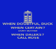 WHEN DOUBTFUL, DUCK WHEN CERTAIN? DON'T BOTHER WHEN DALEKS? CALL ROSE - Personalised Poster large