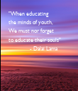 """""""When educating the minds of youth, We must nor forget to educate their souls""""                - Dalai Lama - Personalised Poster large"""