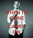 WHEN I'M GONE JUST CARRY ON - Personalised Poster large