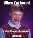 When i'm bored I start to post cricket updates - Personalised Poster large