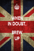 WHEN IN DOUBT,  BREW UP - Personalised Poster large