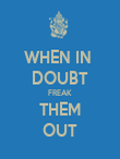 WHEN IN  DOUBT FREAK THEM OUT - Personalised Poster large