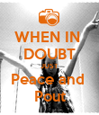 WHEN IN  DOUBT JUST Peace and  Pout - Personalised Poster large