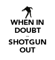 WHEN IN DOUBT ... SHOTGUN OUT - Personalised Poster large