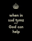 when in sad tymz only  God can help - Personalised Poster large