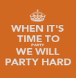 WHEN IT'S TIME TO PARTY WE WILL PARTY HARD - Personalised Poster large