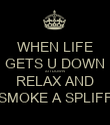 WHEN LIFE GETS U DOWN SIT DOWN RELAX AND SMOKE A SPLIFF - Personalised Poster large