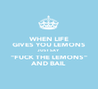 """WHEN LIFE GIVES YOU LEMONS JUST SAY """"FUCK THE LEMONS"""" AND BAIL - Personalised Poster large"""