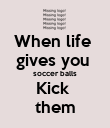 When life  gives you  soccer balls Kick  them - Personalised Poster large