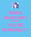 WHEN MARYAM'S COMiNG, YOU BE RUNNiNG!!! - Personalised Poster large