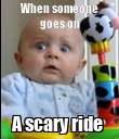 When someone goes on A scary ride  - Personalised Poster large
