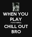 WHEN YOU  PLAY FOOTBALL CHILL OUT BRO - Personalised Poster large