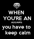 WHEN  YOU'RE AN ADDAMS  you have to   keep calm - Personalised Poster large