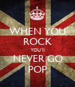 WHEN YOU ROCK YOU´ll NEVER GO POP - Personalised Poster large