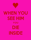 WHEN YOU SEE HIM YOU DIE INSIDE - Personalised Poster large