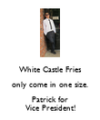White Castle Fries only come in one size. Patrick for Vice President! - Personalised Poster large