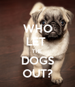 WHO LET  THE  DOGS OUT? - Personalised Poster large