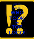 WHO TOOK THE  TOP LOGO! - Personalised Poster large
