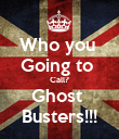 Who you  Going to  Call? Ghost  Busters!!! - Personalised Poster large