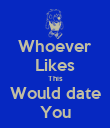 Whoever Likes This Would date You - Personalised Poster large