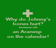 Why do Johnny's bones hurt? Someone left an Aranesp  on the calendar! - Personalised Poster large